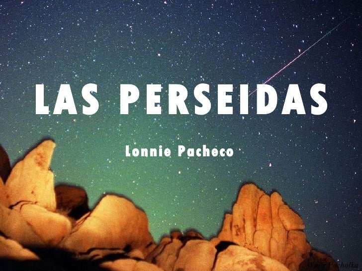 LAS PERSEIDAS Wally Pacholka Lonnie Pacheco