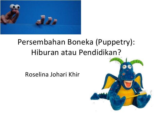 Persembahan Boneka (Puppetry): Hiburan atau Pendidikan? Roselina Johari Khir