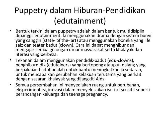 Puppetry dalam Hiburan-Pendidikan (edutainment) • Bentuk terkini dalam puppetry adalah dalam bentuk multidisiplin dipanggi...