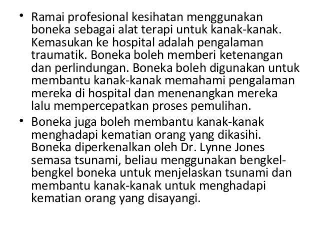 • Ramai profesional kesihatan menggunakan boneka sebagai alat terapi untuk kanak-kanak. Kemasukan ke hospital adalah penga...