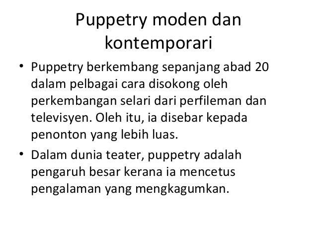Puppetry moden dan kontemporari • Puppetry berkembang sepanjang abad 20 dalam pelbagai cara disokong oleh perkembangan sel...