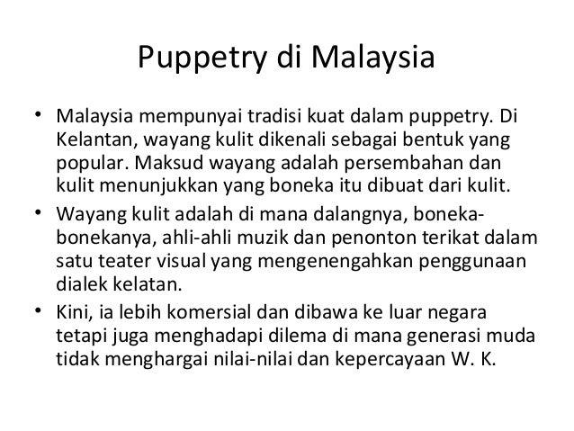 Puppetry di Malaysia • Malaysia mempunyai tradisi kuat dalam puppetry. Di Kelantan, wayang kulit dikenali sebagai bentuk y...