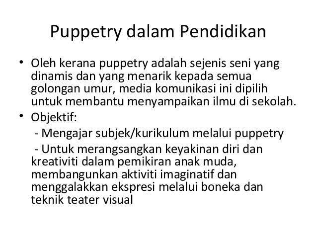 Puppetry dalam Pendidikan • Oleh kerana puppetry adalah sejenis seni yang dinamis dan yang menarik kepada semua golongan u...
