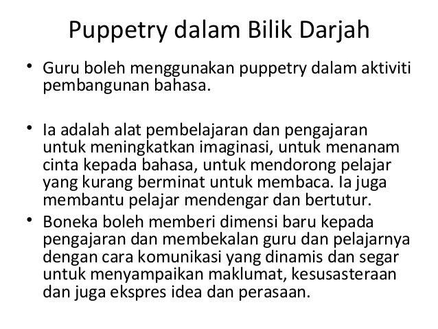 Puppetry dalam Bilik Darjah • Guru boleh menggunakan puppetry dalam aktiviti pembangunan bahasa. • Ia adalah alat pembelaj...