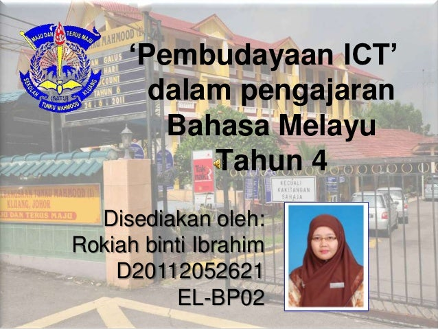 'Pembudayaan ICT'       dalam pengajaran        Bahasa Melayu           Tahun 4  Disediakan oleh:Rokiah binti Ibrahim    D...