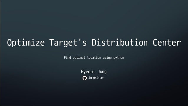 Optimize Target's Distribution Center Gyeoul Jung Find optimal location using python JungWinter
