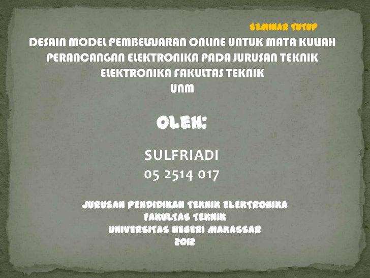SEMINAR TUTUP             Oleh:           SULFRIADI           05 2514 017JURUSAN PENDIDIKAN TEKNIK ELEKTRONIKA           F...