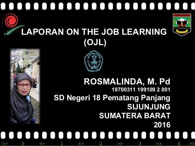 >> 0 >> 1 >> 2 >> 3 >> 4 >> LAPORAN ON THE JOB LEARNING (OJL) ROSMALINDA, M. Pd 19700311 199109 2 001 SD Negeri 18 Pematan...
