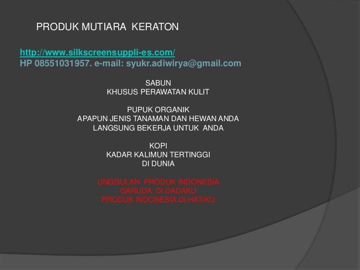 PRODUK MUTIARA KERATONhttp://www.silkscreensuppli-es.com/HP 08551031957. e-mail: syukr.adiwirya@gmail.com                 ...