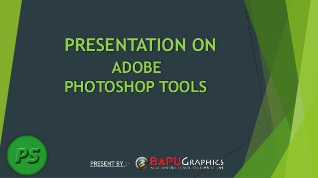 PRESENTATION ON ADOBE PHOTOSHOP TOOLS PRESENT BY :-