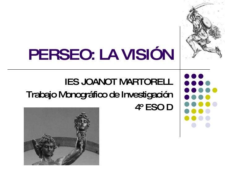 PERSEO: LA VISIÓN IES JOANOT MARTORELL Trabajo Monográfico de Investigación 4º ESO D