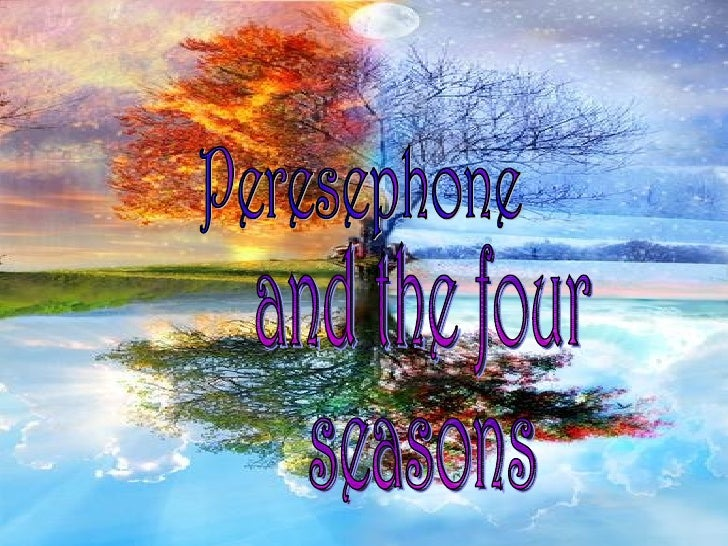 Peresephone and the four  seasons
