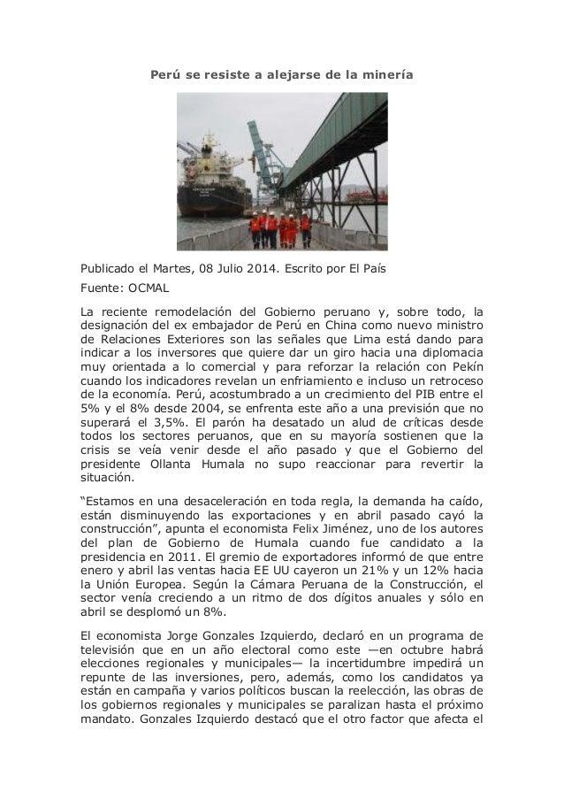 Perú se resiste a alejarse de la minería Publicado el Martes, 08 Julio 2014. Escrito por El País Fuente: OCMAL La reciente...