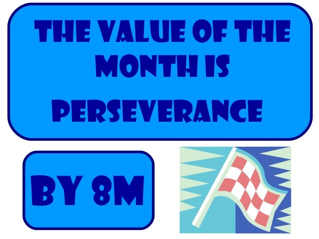 THE VALUE OF THE MONTH IS Perseverance By 8m