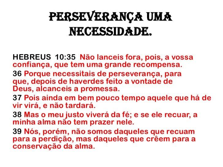 Perseverança uma            necessidade.HEBREUS 10:35 Não lanceis fora, pois, a vossaconfiança, que tem uma grande recompe...