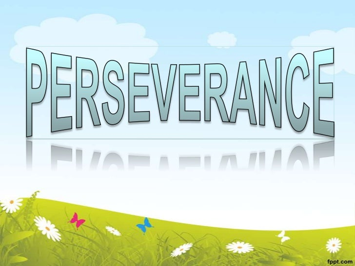 What is perseverance?• Perseverance     is   commitment,         hard  work, patience, endurance.• Perseverance is being a...