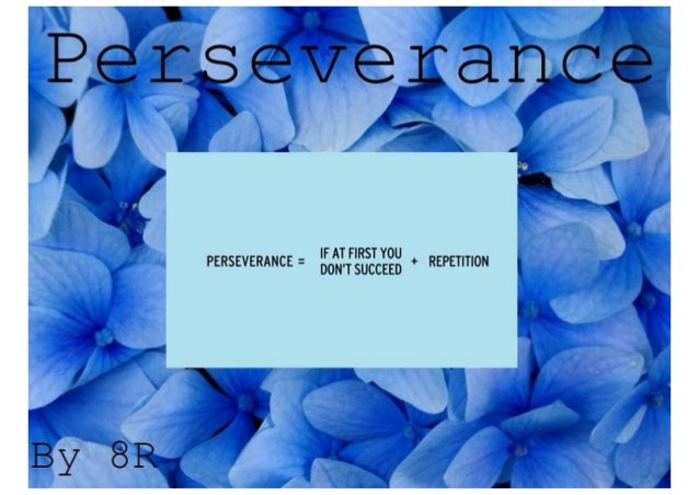 IF AT FIRST YOU DON'T SUCCEED  PERSEVERANCE =   + REPETITION