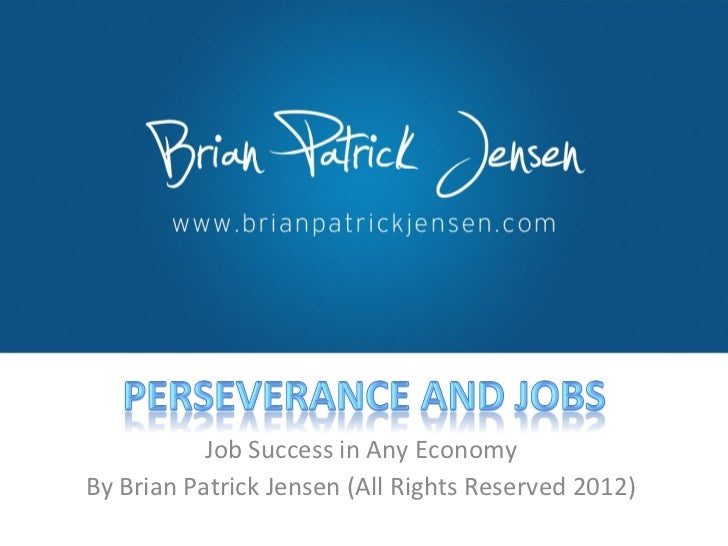 Job Success in Any Economy By Brian Patrick Jensen (All Rights Reserved 2012)