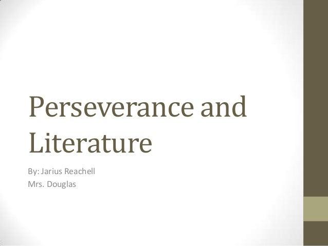 Perseverance andLiteratureBy: Jarius ReachellMrs. Douglas