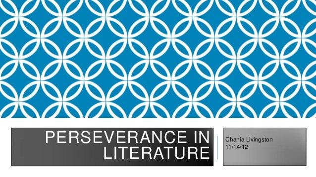 PERSEVERANCE IN   Chania Livingston                  11/14/12     LITERATURE