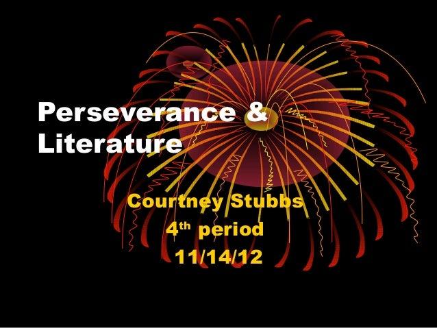 Perseverance &Literature     Courtney Stubbs        4th period         11/14/12