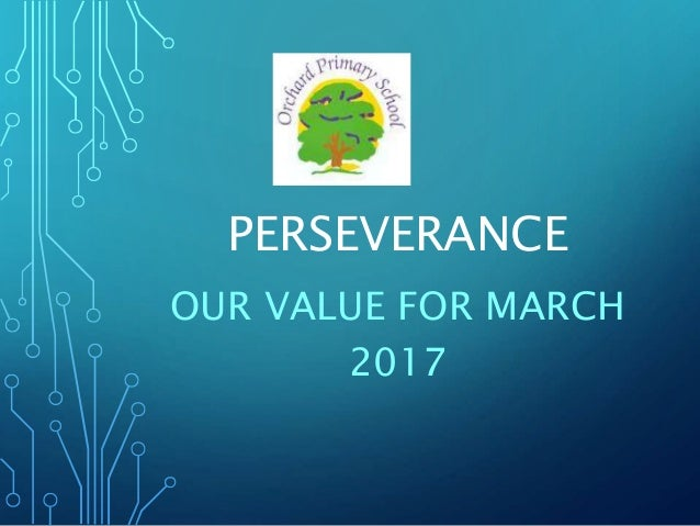 PERSEVERANCE OUR VALUE FOR MARCH 2017