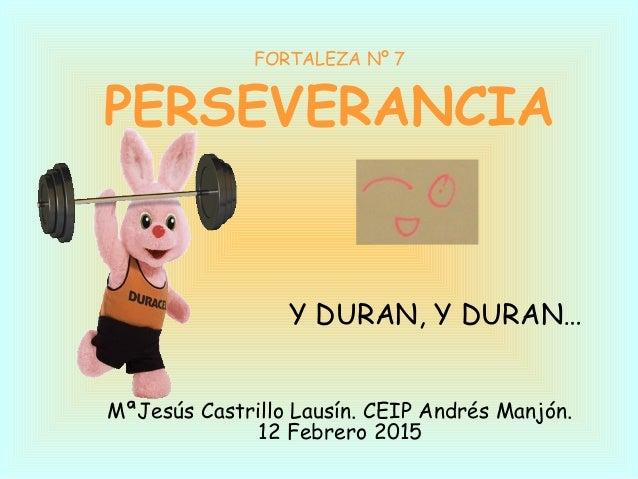 FORTALEZA Nº 7 PERSEVERANCIA Y DURAN, Y DURAN… MªJesús Castrillo Lausín. CEIP Andrés Manjón. 12 Febrero 2015