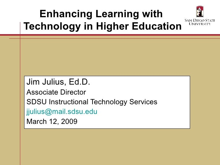 Enhancing Learning with  Technology in Higher Education Jim Julius, Ed.D. Associate Director SDSU Instructional Technology...