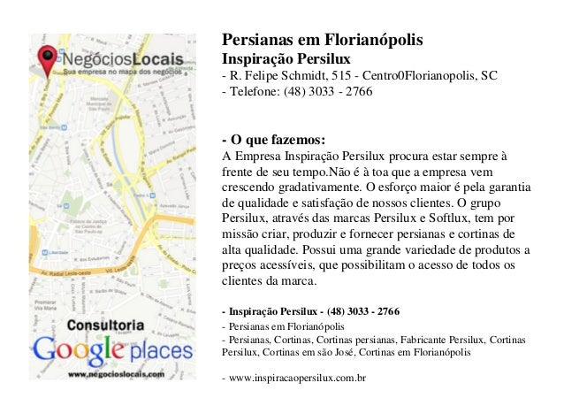 Persianas em FlorianópolisInspiração Persilux- R. Felipe Schmidt, 515 - Centro0Florianopolis, SC- Telefone: (48) 3033 - 27...