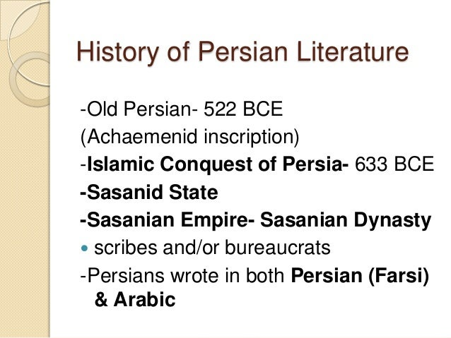 -Old Persian- 522 BCE (Achaemenid inscription) -Islamic Conquest of Persia- 633 BCE -Sasanid State -Sasanian Empire- Sasan...