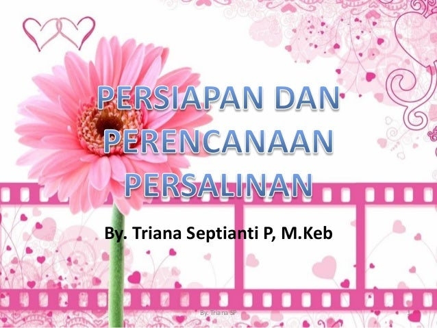 By. Triana Septianti P, M.Keb By. Triana SP 1