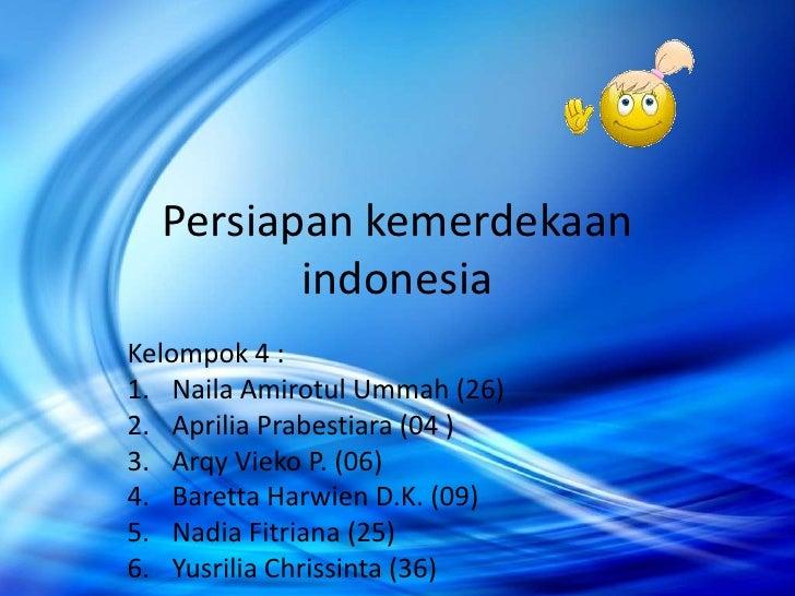 Persiapan kemerdekaan         indonesiaKelompok 4 :1. Naila Amirotul Ummah (26)2. Aprilia Prabestiara (04 )3. Arqy Vieko P...