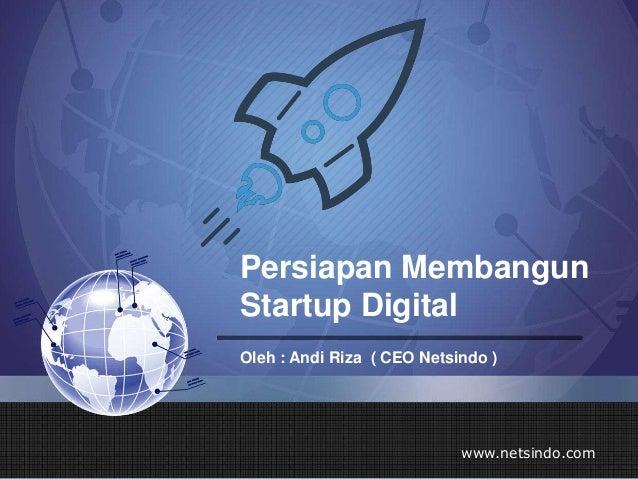 Persiapan Membangun Startup Digital Oleh : Andi Riza ( CEO Netsindo ) www.netsindo.com