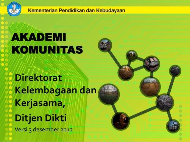 AKADEMIKOMUNITASDirektoratKelembagaan danKerjasama,Ditjen DiktiVersi 3 desember 2012