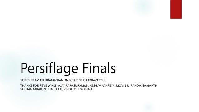 Persiflage Finals SURESH RAMASUBRAMANIAN AND RAJEEV CHAKRAVARTHI THANKS FOR REVIEWING: AJAY PARASURAMAN, KESHAV ATHREYA, M...