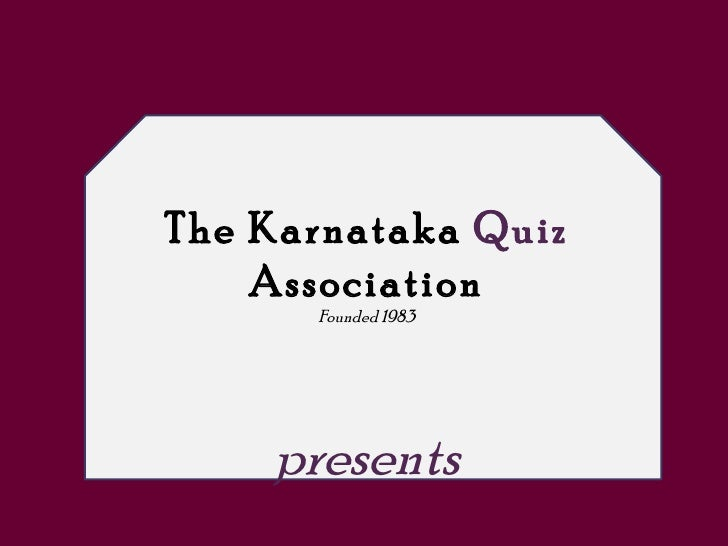 The Karnataka  Quiz  Association Founded 1983 presents