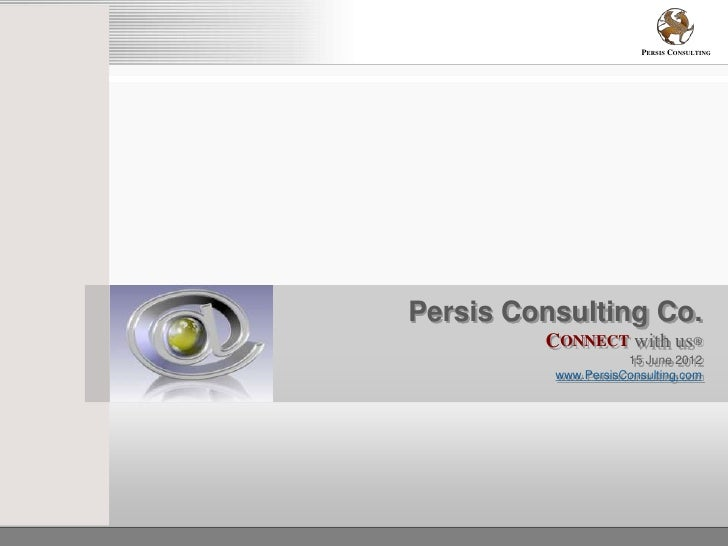 PERSIS CONSULTINGPersis Consulting Co.         CONNECT with us®                     15 June 2012          www.PersisConsul...