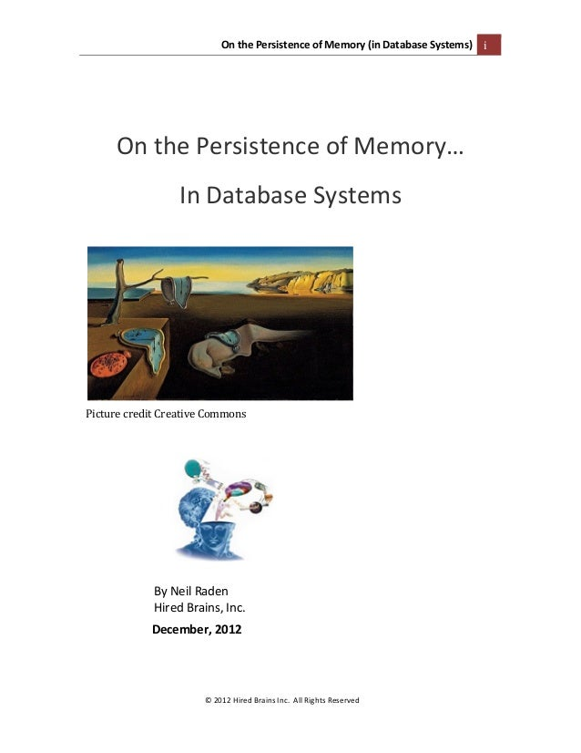 On  the  Persistence  of  Memory  (in  Database  Systems)   i      ©  2012  Hired  Brains  Inc...
