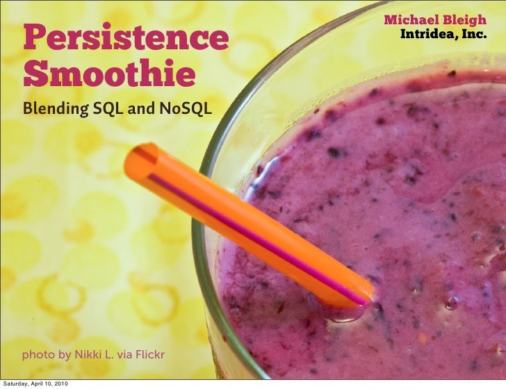 Michael Bleigh        Persistence                     Intridea, Inc.          Smoothie        Blending SQL and NoSQL      ...
