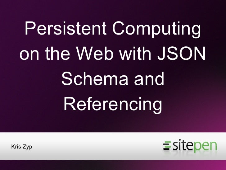 Persistent Computing on the Web with JSON Schema and Referencing <ul><li>Kris Zyp </li></ul>