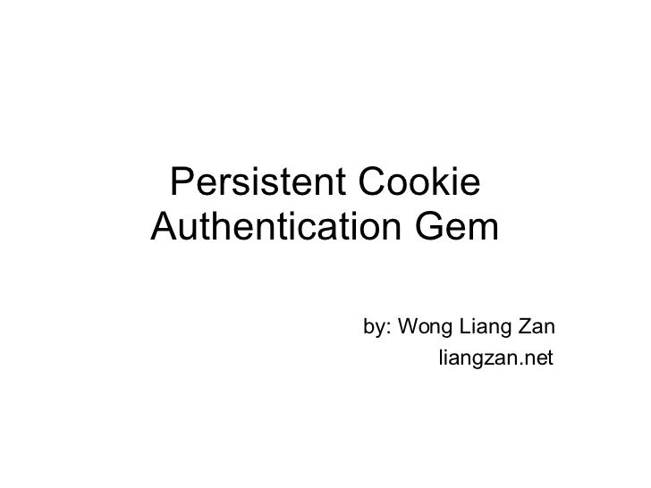 Persistent Cookie Authentication Gem by: Wong Liang Zan liangzan.net