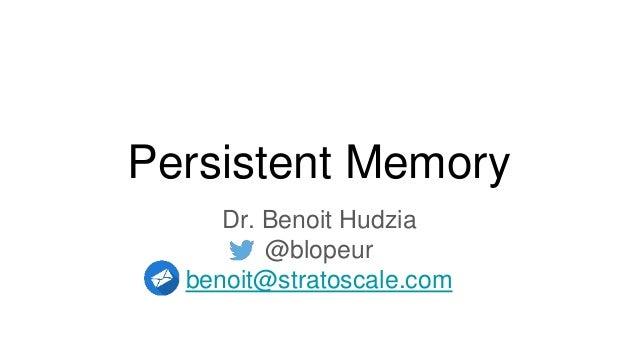 Persistent Memory Dr. Benoit Hudzia @blopeur benoit@stratoscale.com