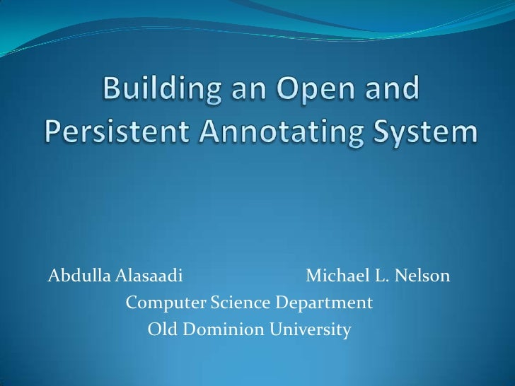 Building an Open and Persistent Annotating System<br />Abdulla AlasaadiMichael L. Nelson<br />Computer Science Departme...
