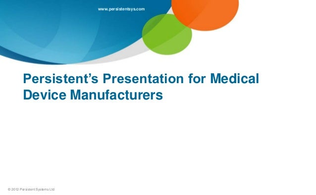 www.persistentsys.com         Persistent's Presentation for Medical         Device Manufacturers© 2012 Persistent Systems ...