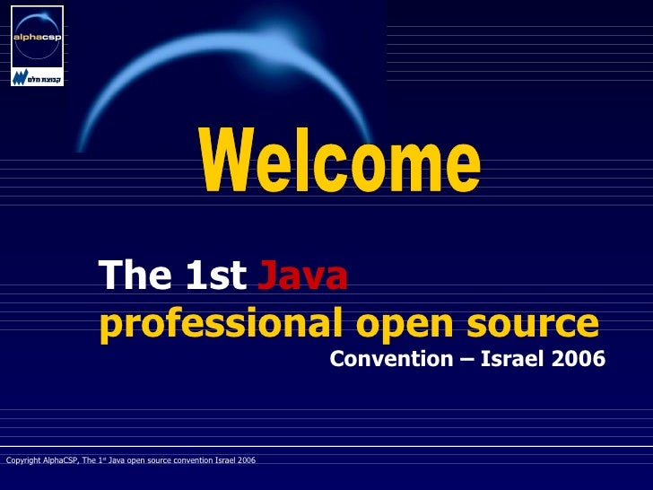 The   1st   Java   professional open source Convention – Israel 2006 Welcome
