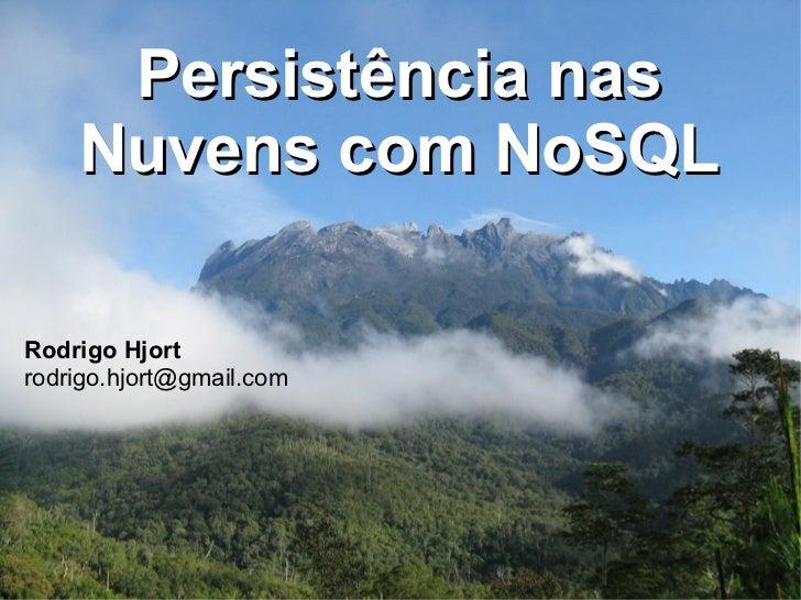 Persistência nas Nuvens com NoSQL Rodrigo Hjort [email_address]