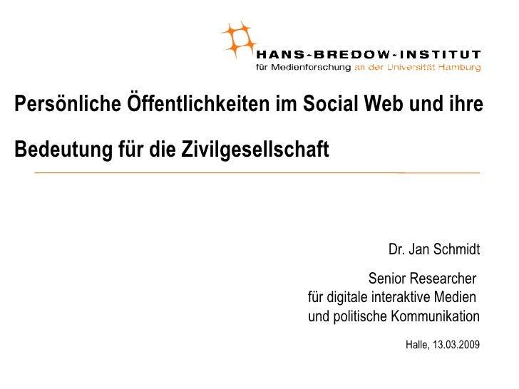 Persönliche Öffentlichkeiten im Social Web und ihre Bedeutung für die Zivilgesellschaft <ul><ul><li>Dr. Jan Schmidt </li><...