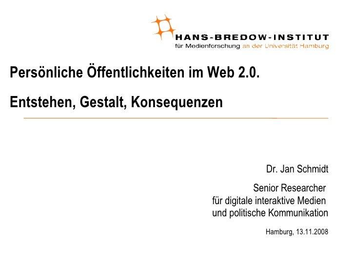 Persönliche Öffentlichkeiten im Web 2.0.  Entstehen, Gestalt, Konsequenzen  <ul><ul><li>Dr. Jan Schmidt </li></ul></ul><ul...