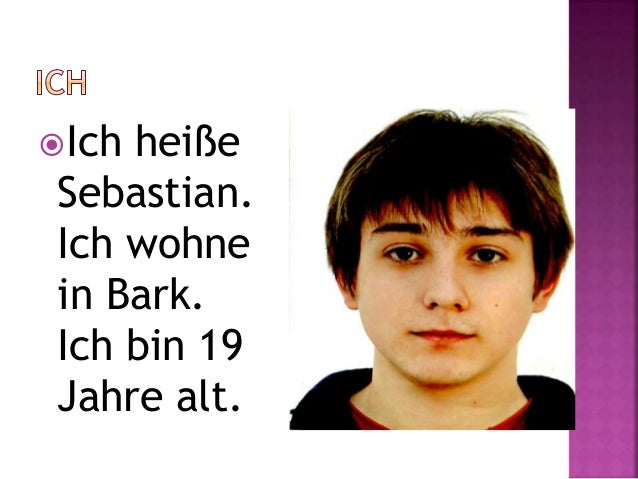 Ich heiße  Sebastian.  Ich wohne  in Bark.  Ich bin 19  Jahre alt.