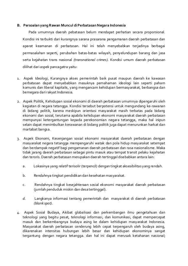 B. Persoalan yang Rawan Muncul di Perbatasan Negara Indonesia Pada umumnya daerah pebatasan belum mendapat perhatian secar...